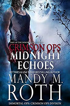 Midnight Echoes: Part of the Immortal Ops Series World (Immortal Ops: Crimson Ops Series Book 1) by [Mandy M. Roth]