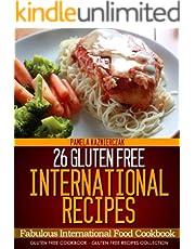 26 Gluten Free International Recipes – Fabulous International Food Cookbook (Gluten Free Cookbook – The Gluten Free Recipes Collection 6)
