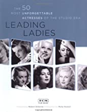 Leading Ladies: The 50 Most Unforgettable Actresses of the Studio Era