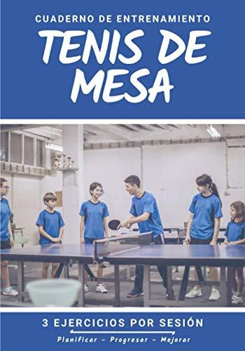 Cuaderno De Entrenamiento Tenis de Mesa: Libro de ejercicios y plan de entrenamiento - Planificación deportiva - Evaluar y apuntar objetivos