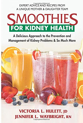 Smoothies for Kidney Health: A Delicious Approach to the Prevention and Management of Kidney Problems and So Much More