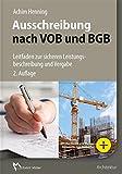 Ausschreibung nach VOB und BGB: Leitfaden zur sicheren Leistungsbeschreibung und Vergabe - Achim Henning