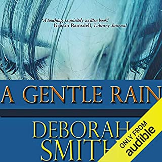 A Gentle Rain                   By:                                                                                                                                 Deborah Smith                               Narrated by:                                                                                                                                 Suzy Harbulak                      Length: 12 hrs and 58 mins     265 ratings     Overall 4.0