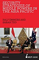 Security Strategies of Middle Powers in the Asia Pacific (Melbourne University Publishin)