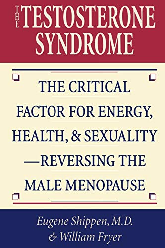 The Testosterone Syndrome: The Critical Factor for Energy, Health, and Sexuality―Reversing the Male Menopause