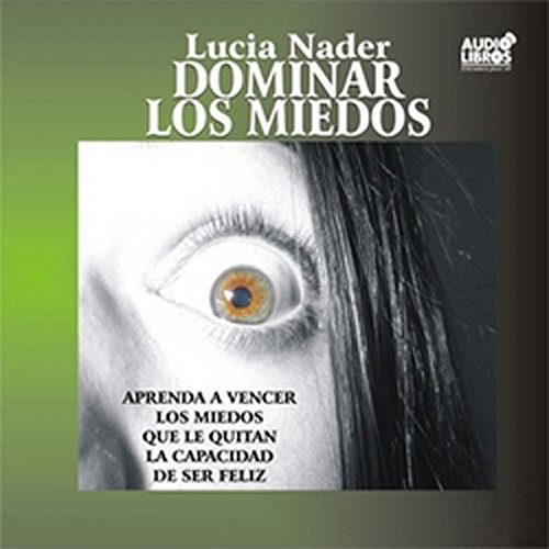 Dominar Los Miedos (Texto Completo) [Control Fears]                   By:                                                                                                                                 Lucia Nader                               Narrated by:                                                                                                                                 Lucia Nader                      Length: 46 mins     7 ratings     Overall 4.0