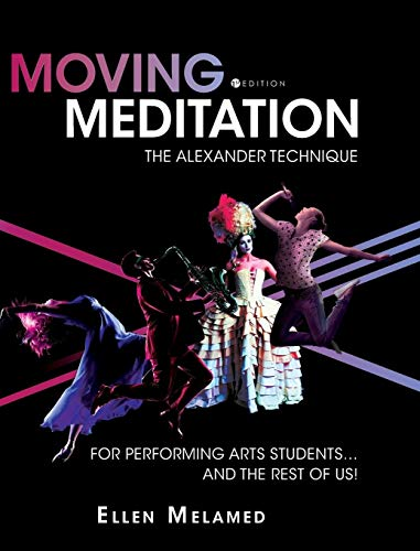 Moving Meditation: The Alexander Technique For Performing Arts Students...and The Rest Of Us!