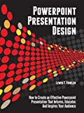Powerpoint Presentation Design: How to Create an Effective PowerPoint Presentation that Informs, Educates and Inspires Your Audience (English Edition)
