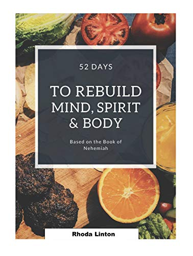 52 Days To Rebuild Your Mind, Spirit, and Body: Based on the Book of Nehemiah