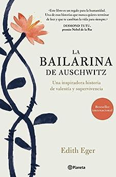 La bailarina de Auschwitz: Una inspiradora historia de valentía y supervivencia (No Ficción) de [Edith Eger, Jorge Paredes]