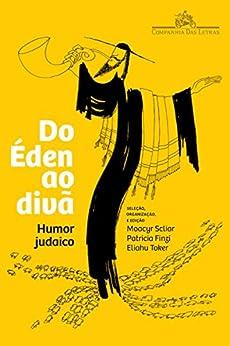 Do Éden ao divã: Humor judaico (Portuguese Edition) by [Vários autores, Moacyr Scliar, Patricia Finzi, Eliahu Toker, Ayala Kalnicki, Natalio Mazar, Suzana Spíndola]