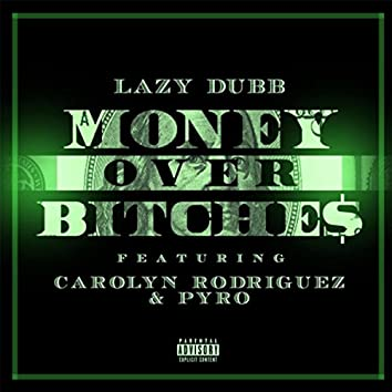 Money Over Bitches (feat. Carolyn Rodriguez & Pyro)