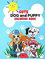 Cute Dog and Puppy Coloring Book: Super Fun Coloring Book with Cute Dog and Puppy 50 Coloring for Kids Cute and Fun Designs: Happy Dog, Playful dog, Sleepy dog and MorePerfect for Toddlers, Girls, Boys Ages 2-4, 4-8