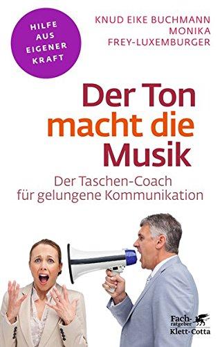 Der Ton macht die Musik: Der Taschen-Coach für gelungene Kommunikation (Fachratgeber Klett-Cotta)