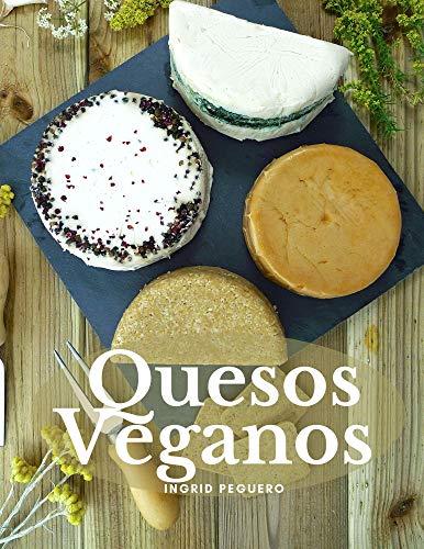 Quesos Veganos: Mas de 50 Recetas Sencillas para Elaborar Deliciosos y Nutritivos Quesos Veganos Artesanales Libres de Lacteos y 100{4655097f2c8c421cd6619513ca41a3962ebf8cc09892359edc6b303aa13a36a8} Naturales