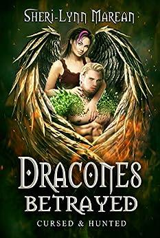 Dracones Betrayed: Cursed & Hunted 3; Dark Dragon & Phoenix Paranormal Fantasy Romance Shifter by [Sheri-Lynn Marean]