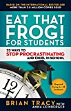 Eat That Frog! for Students: 22 Ways to Stop Procrastinating and Excel in School (English Edition)