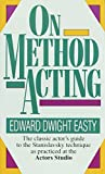 On Method Acting: The Classic Actor's Guide to the Stanislavsky Technique as Practiced