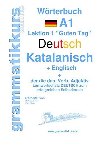 Wörterbuch Deutsch - Katalanisch - Englisch Niveau A1: Lernwortschatz A1 Sprachkurs  Deutsch zum erfolgreichen Selbstlernen für  TeilnehmerInnen aus  Spanien ... Deutsch - Katalanisch - Englisch A1 A2 B1)