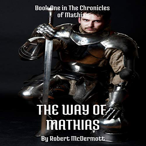 The Way of Mathias: The Chronicles of Mathias, Book 1