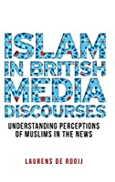 Islam in British Media Discourses: Understanding Perceptions of Muslims in the News (Manchester University Press)