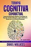 Terapia Cognitiva Conductual: Supera los Pensamientos Negativos, la Ansiedad y la Depresión. Mantén la Atención y vuelve a Entrenar tu Cerebro con la ... Guía de Psicología Humana Definitiva)