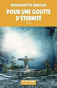 Pour une Goutte d'Éternité par Bernadette Berger