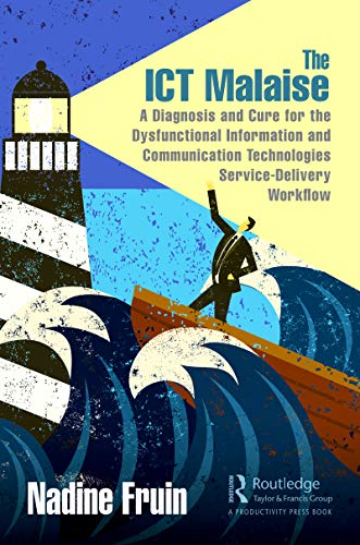 The ICT Malaise: A Diagnosis and Cure for the Dysfunctional Information and Communication Technologies Service-Delivery Workflow (English Edition)