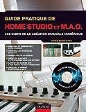 Guide pratique de home studio et MAO: Les clefs de la création musicale numérique
