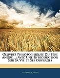 André, Y: Oeuvres Philosophiques Du Père André ...: Avec Une: Avec Une Introduction Sur Sa Vie Et Ses Ouvrages