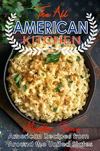 The All American Kitchen American Recipes From Around The United States English Edition Ebook Stone Martha Amazon De Kindle Shop