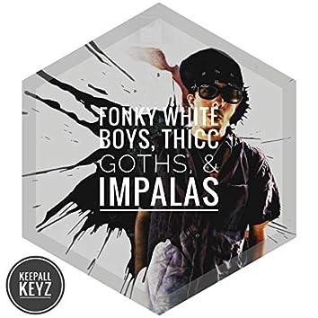 Fonky White Boys, Thicc Goths, & Impalas