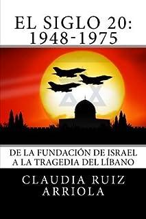 El Siglo 20: De la Fundaci? de Israel a la Tragedia del L?ano (Spanish Edition) by Claudia Ruiz Arriola (2012-06-04)