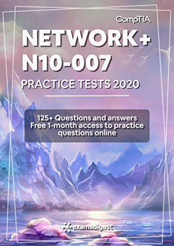 CompTIA Network+ N10-007 Practice Exam Questions 2020 [fully updated]: 125+ Practice...