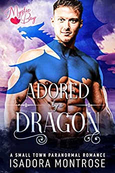 Adored by A Dragon: A Small Town Paranormal Romance (Mystic Bay Book 4) by [Isadora Montrose]