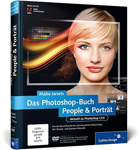 Das Photoshop-Buch People & Porträt: Von der Basisretusche bis zum Bodystyling - (inkl. Beauty und Glamour-Retusche)