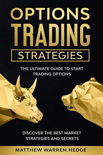 Options Trading Strategies: The Ultimate Guide to Start Trading Options Discover the Best Market Strategies and Secrets
