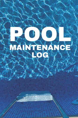 Pool Maintenance Log: Daily & Weekly Swimming Pool Testing Log for Personal or Business - Great Gift for Pool Owners, Homeowner