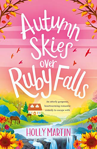 Autumn Skies over Ruby Falls: An utterly gorgeous, heartwarming romantic comedy to escape with (English Edition)