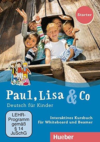 Paul, Lisa & Co Starter: Deutsch für Kinder.Deutsch als Fremdsprache / Interaktives Kursbuch für Whiteboard und Beamer – DVD-ROM: Interaktives Kursbuch Starter fur Whiteboard und Beamer - DV