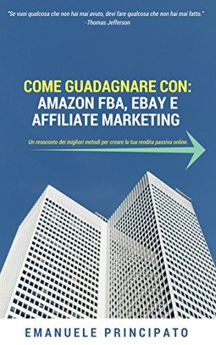 COME GUADAGNARE CON: AMAZON FBA, EBAY E AFFILIATE MARKETING