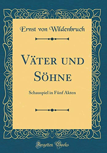 Väter und Söhne: Schauspiel in Fünf Akten (Classic Reprint)