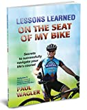 Lessons Learned on the Seat of My Bike: Secrets to Succesfully Navigating Your Life's Course! (English Edition)
