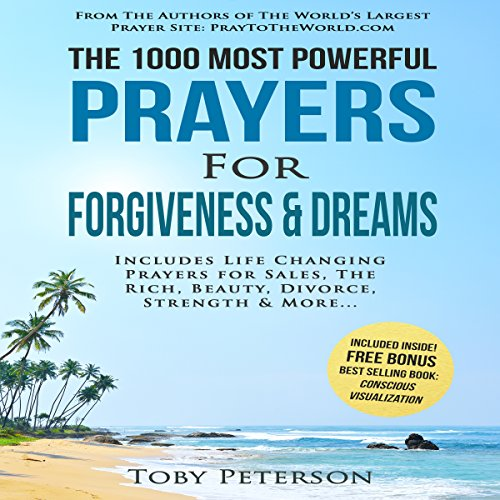 The 1000 Most Powerful Prayers for Forgiveness & Dreams     Includes Life Changing Prayers for Sales, the Rich, Beauty, Divorce, Strength & More              By:                                                                                                                                 Toby Peterson,                                                                                        Jason Thomas                               Narrated by:                                                                                                                                 Denese Steele,                                                                                        John Gabriel,                                                                                        David Spector                      Length: 3 hrs and 11 mins     Not rated yet     Overall 0.0