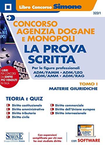 Concorso Agenzia Dogane E MONOPOLI - La Prova Scritta Per Le Figure professionali Adm/Famm - Adm/Leg - Adm/Amm - Adm/Rag - Tomo I - MATERIE GIURIDICHE - Con software