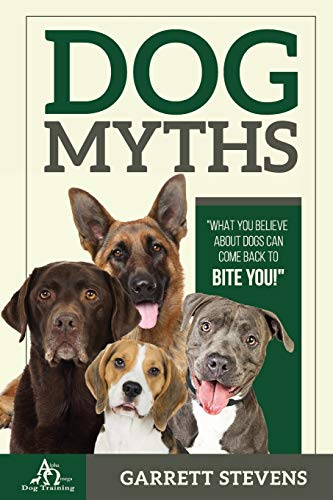 Dog Myths: What you Believe about dogs can come back to BITE You!