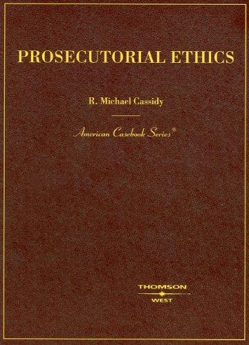 Prosecutorial Ethics (American Casebooks) (American Casebook Series)