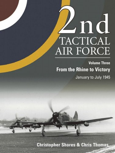 Download 2nd Tactical Air Force: From the Rhine to Victory: January to May 1945 (Air War Classics) 1903223601