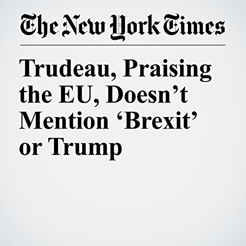 Trudeau, Praising the EU, Doesn't Mention 'Brexit' or Trump copertina