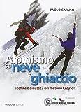 Alpinismo su neve e ghiaccio. Tecnica e didattica del metodo Caruso...